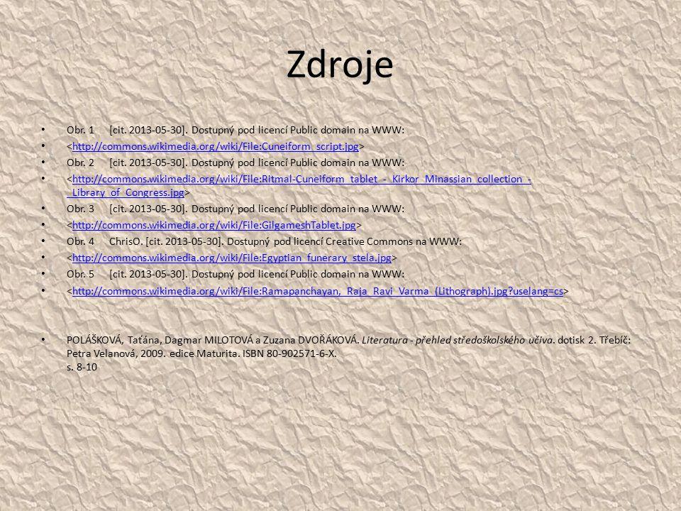 Zdroje Obr. 1 [cit. 2013-05-30]. Dostupný pod licencí Public domain na WWW: <http://commons.wikimedia.org/wiki/File:Cuneiform_script.jpg>